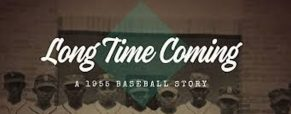 A Long Time Coming: A 1955 Baseball Story