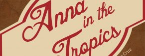 Immediacy, intimacy, bareknuckle honesty make 'Anna in the Tropics' must see